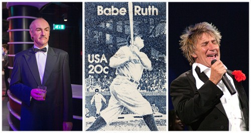 BABE RUTH, SEAN CONNERY, ROD STEWART